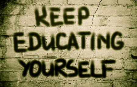 educating: Keep Educating Yourself Concept