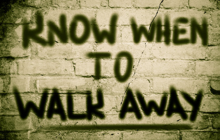 walk away: Know When To Walk Away Concept