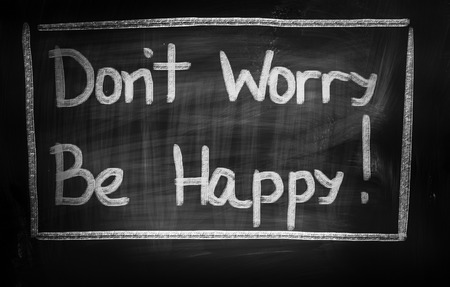 dont worry: Dont Worry Be Happy Concept on blackboard