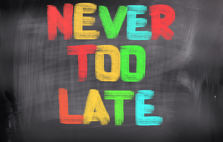 too late: Never Too Late Concept
