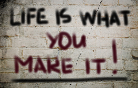 humility: Life Is What You Make It Concept