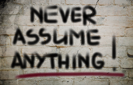 To Presume: Never Assume Anything Concept