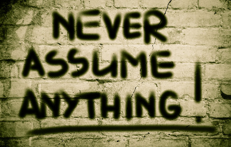 prudent: Never Assume Anything Concept