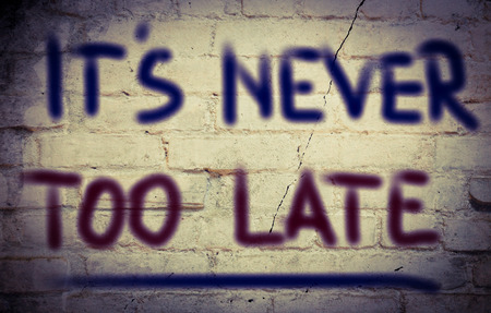 too late: Its Never Too Late Concept