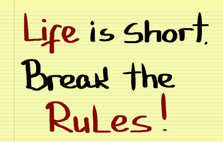 break the rules: Life Is Short Break The Rules Concept Stock Photo