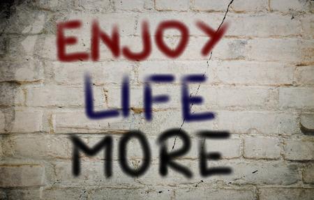 enjoy life: Enjoy Life More Concept
