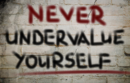 Never Undervalue Yourself Concept