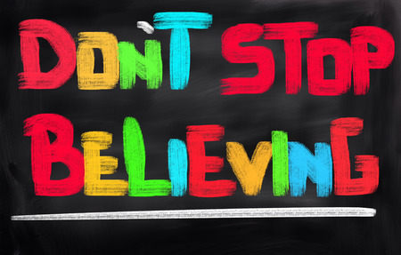 believing: Dont Stop Believing Concept Stock Photo