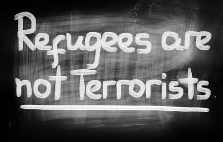 terrorists: Refugees are not terrorists Concept
