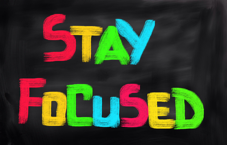 to stay: Stay Focused Concept
