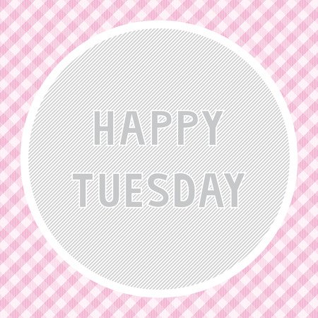tuesday: Happy Tuesday background for decoration. Illustration