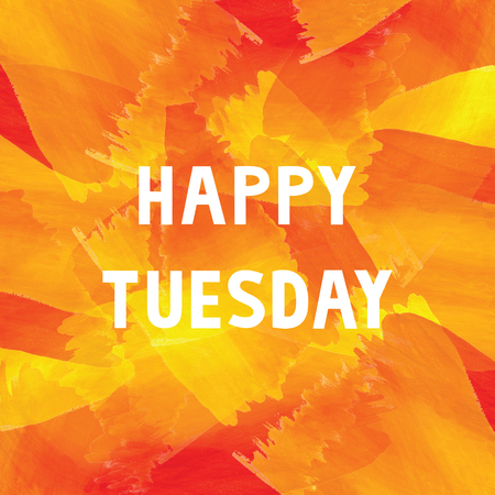 tuesday: Happy Tuesday on colorful watercolor.