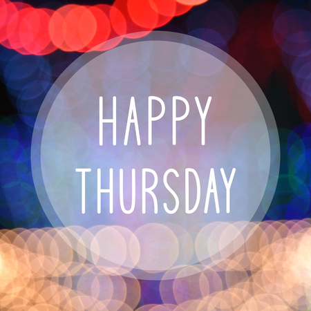 the thursday: Happy Thursday on colorful bokeh background.