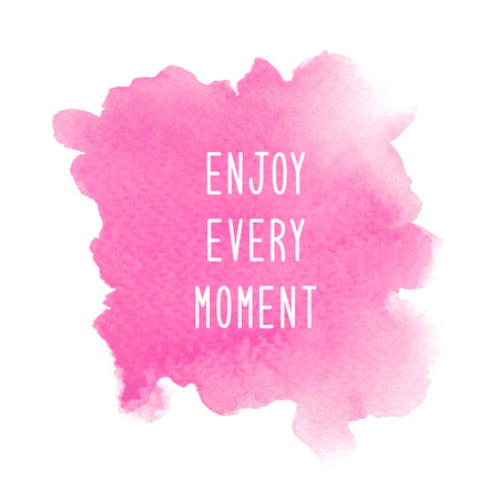moment: Enjoy every moment. Inspirational quote on pink watercolor background.
