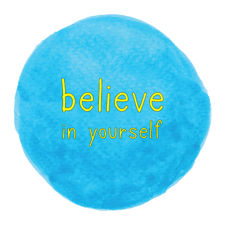 believe in yourself: Believe in yourself. Inspirational quote on blue watercolor background.