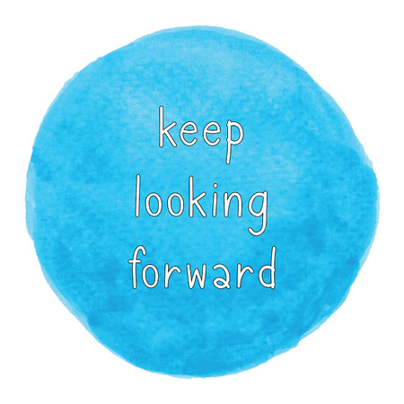 Keep looking forward. Inspirational quote on blue watercolor background.