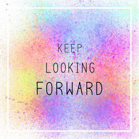 Keep looking forward. Inspirational quote on colorful spray paint background.