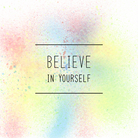Believe in yourself. Inspirational quote on pastel spray paint background.