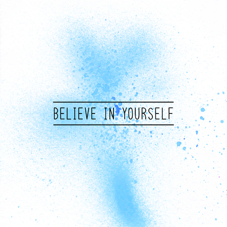 Believe in yourself. Inspirational quote on blue spray paint background.