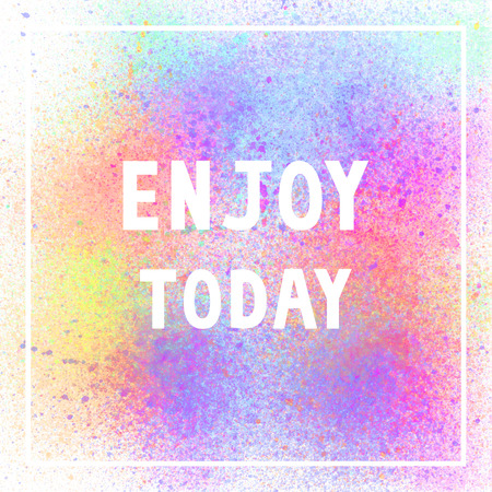 Enjoy today. Inspirational quote on colorful spray paint background. Stock Photo