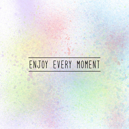 Enjoy every moment. Inspirational quote on spray paint background. Pastel tones.