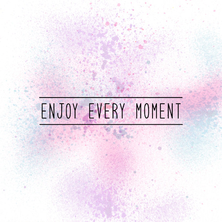 every: Enjoy every moment. Inspirational quote on spray paint background. Pastel tones.