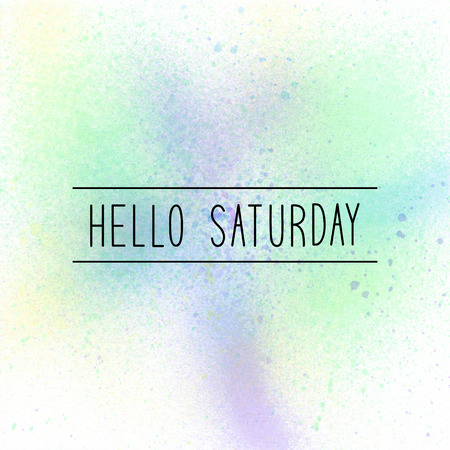 saturday: Hello Saturday text on pastel watercolor background.