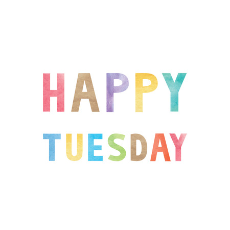 tuesday: Colorful watercolor on happy Tuesday text.