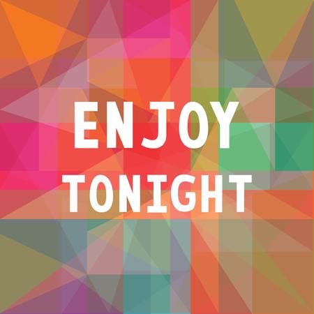 enjoy: Enjoy tonight on colorful background.