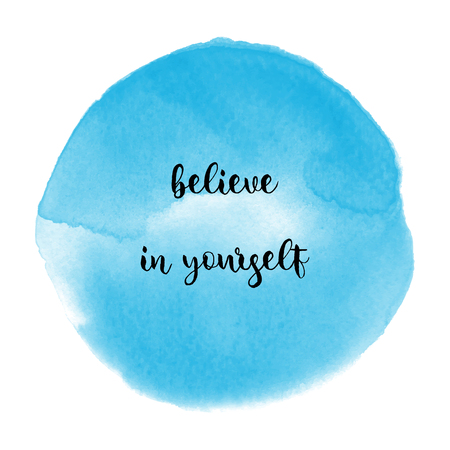 Believe in yourself. Inspirational quote on blue watercolor background.