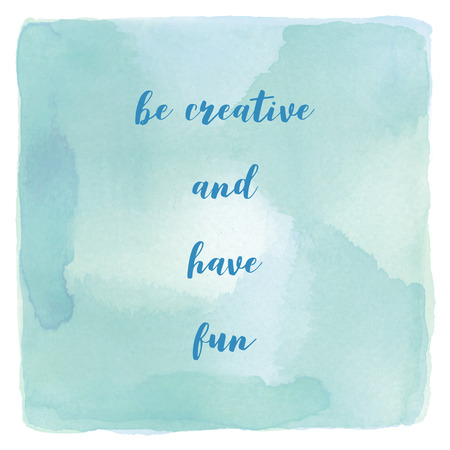 be green: Be creative and have fun. Inspirational quote on blue and green watercolor background. Stock Photo