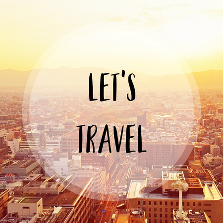 let s: Let s travel. Inspirational quote on Kyoto City, Japan. Stock Photo