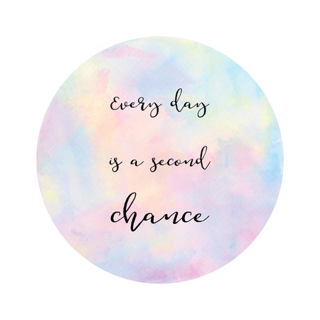 Every day is a second chance. Inspirational quote on pastel watercolor background.