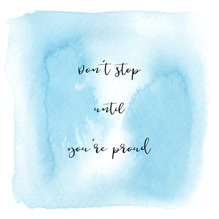 Don't stop until you're proud. Inspirational quote on blue watercolor background. Stock Photo