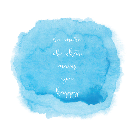 Do more of what makes you happy. Inspirational quote on blue watercolor background.