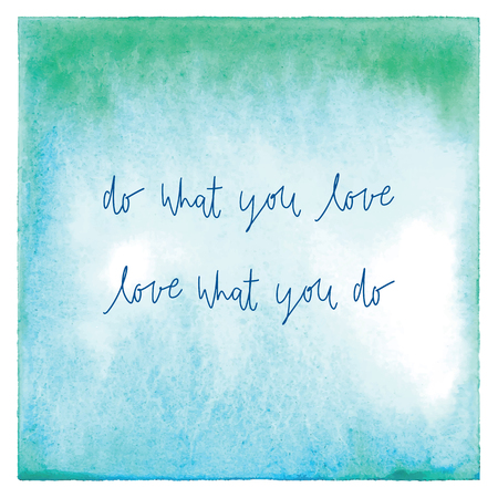 Fa quello che ami. Amo quello che fai. Citazione ispiratrice su acquerello astratto verde e blu. Archivio Fotografico