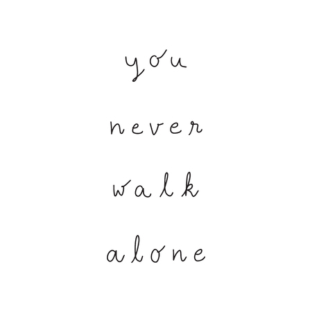 You never walk alone hand drawn lettering. Inspirational quote for design.