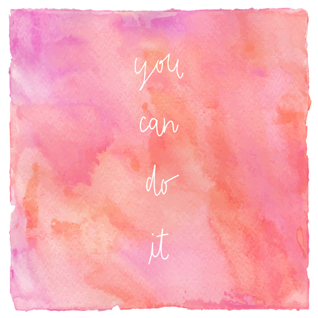You can do it hand drawn lettering. Inspirational quote on pink and red watercolor. Stock Photo