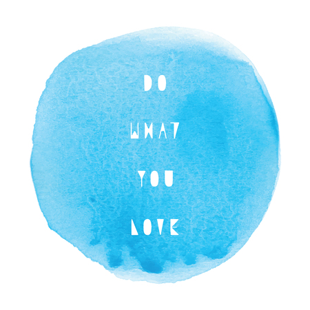 Do what you love. Inspirational quote with blue round watercolor on white background.