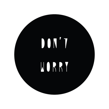 Don't worry hand drawn lettering. Inspirational quote for design.
