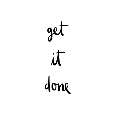 Get it done hand drawn lettering. Inspirational quote for design.