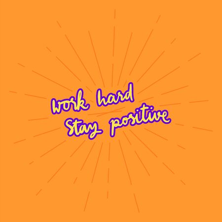 Work hard stay positive hand lettering with sunburst lines on orange background.