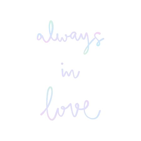 Always in love hand lettering with pastel colors on white background. Çizim