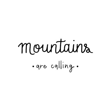 Mountains are calling hand lettering on white background.
