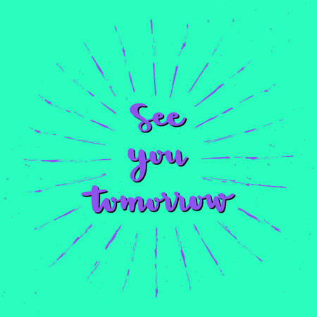 See you tomorrow hand lettering with sunburst lines.