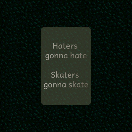 hate: Saying  Haters gonna hate Skaters gonna skate Illustration