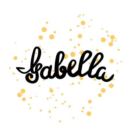 isabella: Female name - Isabella. Hand drawn lettering. Vector, illustration. Modern calligraphy. Illustration