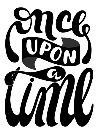 Inscription - Once upon a time. Handwritten Lettering. Black. Modern Calligraphy.