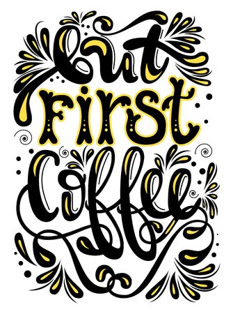 Inscription - But first coffee. Handwritten Lettering. Black. Modern Calligraphy. Illustration