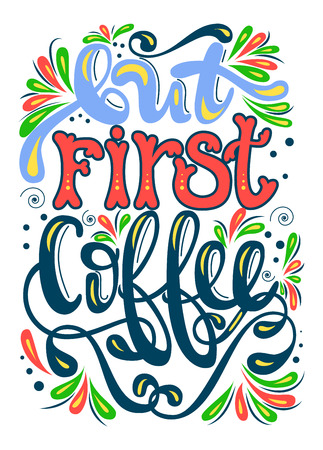 Inscription - But first coffee. Handwritten Lettering. Modern Calligraphy. Illustration